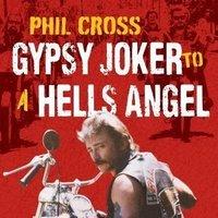 Phil Cross: Gypsy Joker to a Hells Angel: From a Joker to an Angel